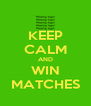 KEEP CALM AND WIN MATCHES - Personalised Poster A4 size