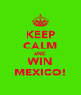 KEEP CALM AND WIN MEXICO! - Personalised Poster A4 size