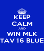 KEEP CALM AND WIN MLK TAV 16 BLUE - Personalised Poster A4 size