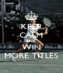KEEP CALM AND WIN MORE TITLES - Personalised Poster A4 size