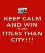 KEEP CALM AND WIN MORE TITLES THAN CITY!!! - Personalised Poster A4 size