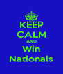 KEEP CALM AND Win Nationals - Personalised Poster A4 size