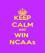 KEEP CALM AND WIN  NCAAs - Personalised Poster A4 size
