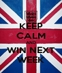 KEEP CALM AND WIN NEXT WEEK - Personalised Poster A4 size