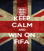 KEEP CALM AND WIN ON FIFA - Personalised Poster A4 size