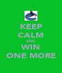 KEEP CALM AND WIN ONE MORE - Personalised Poster A4 size