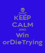 KEEP CALM AND Win orDieTrying - Personalised Poster A4 size