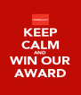 KEEP CALM AND WIN OUR AWARD - Personalised Poster A4 size