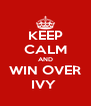 KEEP CALM AND WIN OVER IVY  - Personalised Poster A4 size