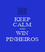 KEEP CALM AND WIN PINHEIROS - Personalised Poster A4 size
