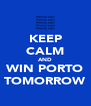 KEEP CALM AND WIN PORTO TOMORROW - Personalised Poster A4 size