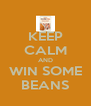 KEEP CALM AND WIN SOME BEANS - Personalised Poster A4 size