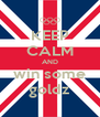 KEEP CALM AND win some goldz - Personalised Poster A4 size