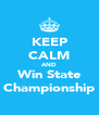 KEEP CALM AND Win State Championship - Personalised Poster A4 size