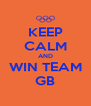KEEP CALM AND WIN TEAM GB - Personalised Poster A4 size