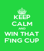 KEEP CALM AND WIN THAT F'ING CUP - Personalised Poster A4 size