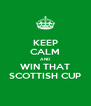 KEEP CALM AND WIN THAT SCOTTISH CUP - Personalised Poster A4 size