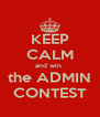 KEEP CALM and win  the ADMIN CONTEST - Personalised Poster A4 size