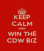 KEEP CALM AND WIN THE CDW BIZ - Personalised Poster A4 size