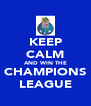 KEEP CALM AND WIN THE CHAMPIONS LEAGUE - Personalised Poster A4 size