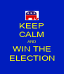 KEEP CALM AND WIN THE ELECTION - Personalised Poster A4 size