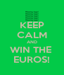 KEEP CALM AND WIN THE  EUROS! - Personalised Poster A4 size