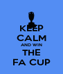 KEEP CALM AND WIN THE FA CUP - Personalised Poster A4 size
