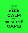 KEEP CALM AND WIN THE GAME! - Personalised Poster A4 size
