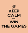 KEEP CALM AND WIN THE GAMES - Personalised Poster A4 size