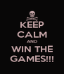 KEEP CALM AND WIN THE GAMES!!! - Personalised Poster A4 size