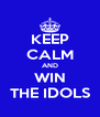 KEEP CALM AND WIN THE IDOLS - Personalised Poster A4 size