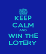 KEEP CALM AND WIN THE LOTERY - Personalised Poster A4 size