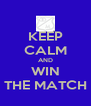 KEEP CALM AND WIN THE MATCH - Personalised Poster A4 size