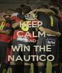KEEP CALM AND WIN THE NAUTICO - Personalised Poster A4 size