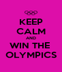 KEEP CALM AND WIN THE  OLYMPICS - Personalised Poster A4 size