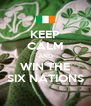 KEEP CALM AND WIN THE SIX NATIONS - Personalised Poster A4 size