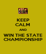 KEEP CALM AND WIN THE STATE CHAMPIONSHIP - Personalised Poster A4 size