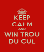 KEEP CALM AND WIN TROU DU CUL - Personalised Poster A4 size