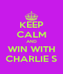 KEEP CALM AND WIN WITH CHARLIE S - Personalised Poster A4 size