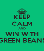 KEEP CALM AND WIN WITH GREEN BEANS - Personalised Poster A4 size