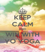 KEEP CALM AND WIN WITH YO YOGA - Personalised Poster A4 size