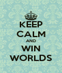 KEEP CALM AND WIN WORLDS - Personalised Poster A4 size