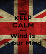 KEEP CALM And Wind is is our Mind - Personalised Poster A4 size