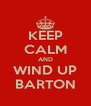 KEEP CALM AND WIND UP BARTON - Personalised Poster A4 size