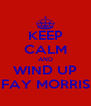 KEEP CALM AND WIND UP FAY MORRIS - Personalised Poster A4 size