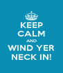 KEEP CALM AND WIND YER NECK IN! - Personalised Poster A4 size