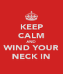 KEEP CALM AND WIND YOUR NECK IN - Personalised Poster A4 size