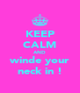 KEEP CALM AND winde your neck in ! - Personalised Poster A4 size