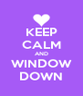KEEP CALM AND WINDOW DOWN - Personalised Poster A4 size