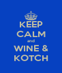 KEEP CALM and WINE & KOTCH - Personalised Poster A4 size
